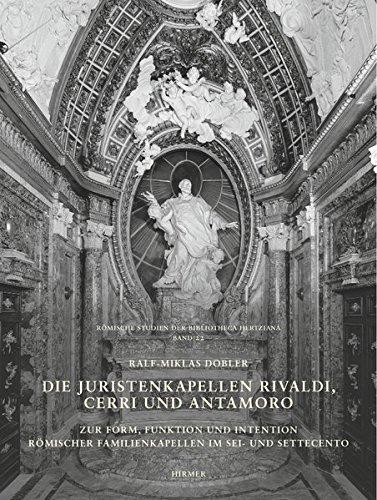 Die Juristenkapellen Rivaldi, Cerri und Antamoro: Zur Form, Funktion und Intention römischer Familienkapellen im Sei- und Settecento
