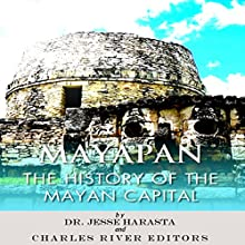 Mayapan: The History of the Mayan Capital (       UNABRIDGED) by Charles River Editors, Jesse Harasta Narrated by Michael Gilboe
