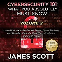 Cybersecurity 101: What You Absolutely Must Know! - Volume 2: Learn JavaScript Threat Basics, USB Attacks, Easy Steps to Strong Cybersecurity, Defense Against Cookie Vulnerabilities, and Much More! Audiobook by James Scott Narrated by Kelly Rhodes