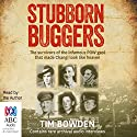 Stubborn Buggers: The Survivors of the Infamous POW Gaol That Made Changi Look Like Heaven Audiobook by Tim Bowden Narrated by Tim Bowden