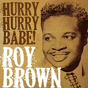 Roy Brown, Hurry Hurry Babe!