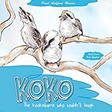 Koko the Kookaburra Who Couldn't Laugh (       UNABRIDGED) by Paul Ashford Harris Narrated by Bill Conn