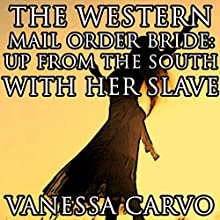 The Western Mail Order Bride: Up from the South with Her Slave (       UNABRIDGED) by Vanessa Carvo Narrated by Ruth Elsbree