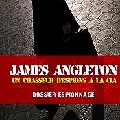 James Angleton, un chasseur d'espions à la CIA (Dossier espionnage) | Frédéric Garnier