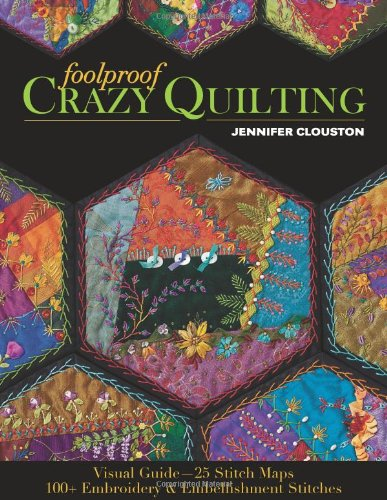 Foolproof Crazy Quilting: Visual Guide - 25 Stitch Maps  100+ Embroidery & Embellishment Stitches