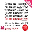 The Man Who Couldn't Stop (       UNABRIDGED) by David Adam Narrated by Daniel Philpott
