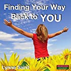Finding Your Way Back to You: A Self-Help Guide for Women Who Want to Regain Their Mojo and Realise Their Dreams! Hörbuch von Lynne Saint Gesprochen von: Charlotte Woodcock