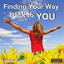 Finding Your Way Back to You: A Self-Help Guide for Women Who Want to Regain Their Mojo and Realise Their Dreams! Audiobook by Lynne Saint Narrated by Charlotte Woodcock