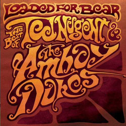 Ted Nugent & The Amboy Dukes - Loaded For Bear-The Best of Ted Nugent and and Amboy Dukes - Zortam Music