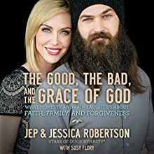 The Good, the Bad, and the Grace of God (       UNABRIDGED) by Jep Robertson, Jessica Robertson Narrated by Pixie Mahtani, Gabe Wicks