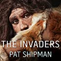 The Invaders: How Humans and Their Dogs Drove Neanderthals to Extinction (       UNABRIDGED) by Pat Shipman Narrated by Donna Postel