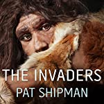 The Invaders: How Humans and Their Dogs Drove Neanderthals to Extinction | Pat Shipman
