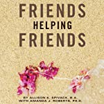 Friends Helping Friends: A Guide to Approaching Peers About Their Potential Eating Disorder | Allison K. Spivack,Amanda J. Roberts, PhD