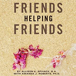 Friends Helping Friends: A Guide to Approaching Peers About Their Potential Eating Disorder | [Allison K. Spivack, Amanda J. Roberts, PhD]