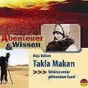 Takla Makan: Schätze unter glühendem Sand (Abenteuer & Wissen):  Hörbuch von Maja Nielsen Gesprochen von: Matthias Haase
