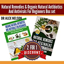 Natural Remedies & Organic Natural Antibiotics and Antivirals for Beginners: The Complete Guide to Natural Healing Set (       UNABRIDGED) by Dr. Alex Nelson Narrated by Linda McKenna