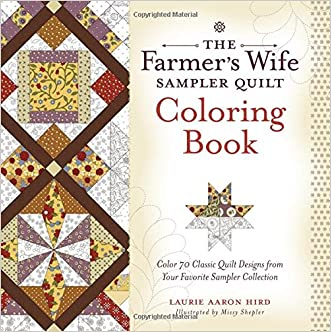 The Farmer's Wife Sampler Quilt Coloring Book: Color 70 Classic Quilt Designs from Your Favorite Sampler Collection written by Laurie Aaron Hird