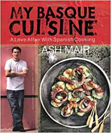 my basque cuisine a love affair with spanish cooking ash mair 9781780093413 books. Black Bedroom Furniture Sets. Home Design Ideas