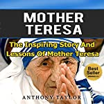 Mother Teresa: The Inspiring Story and Lessons of Mother Teresa | Anthony Taylor