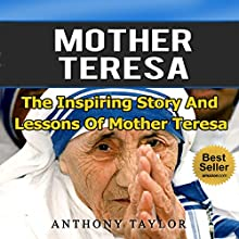 Mother Teresa: The Inspiring Story and Lessons of Mother Teresa (       UNABRIDGED) by Anthony Taylor Narrated by Amanda Smith
