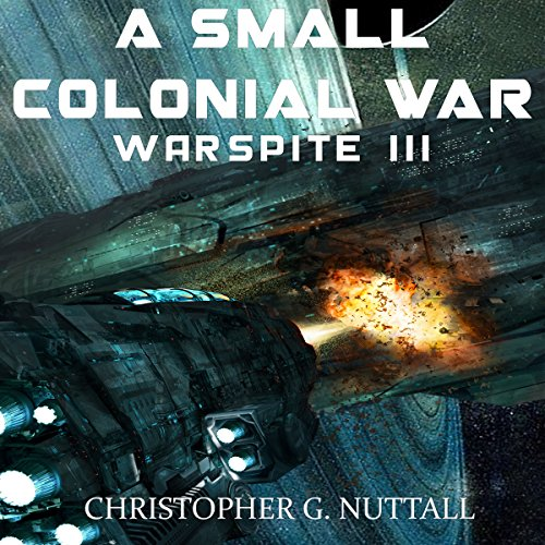 A Small Colonial War (Ark Royal #6, Warspite #3) - Christopher Nuttall