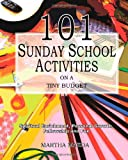 Martha Maeda 101 Sunday School Activities on a Tiny Budget: Personal Enrichment, Spiritual Growth, Fellowship and Fun