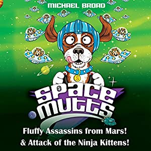 Spacemutts: Fluffy Assassins from Mars! & Attack of the Ninja Kittens! Audiobook