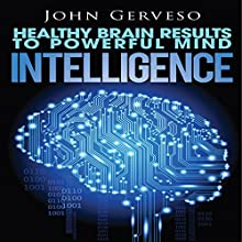 Intelligence: Healthy Brain Results to Powerful Mind (       UNABRIDGED) by John Gerveso Narrated by Justin Roberts