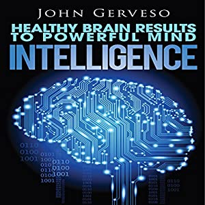 Intelligence: Healthy Brain Results to Powerful Mind Audiobook