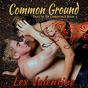 Common Ground: Tales of the Darkworld, Book 5 | [Lex Valentine]