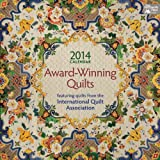Award Winning Quilts 2014 Calendar: Featuring Quilts from the International Quilt Association