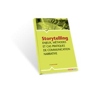 Storytelling : Enjeux, méthodes et cas pratiques de communication narrative