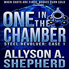 One in the Chamber: Steel Revolver: Case 1 (       UNABRIDGED) by Allyson A. Shepherd Narrated by Suzanne Elise Freeman
