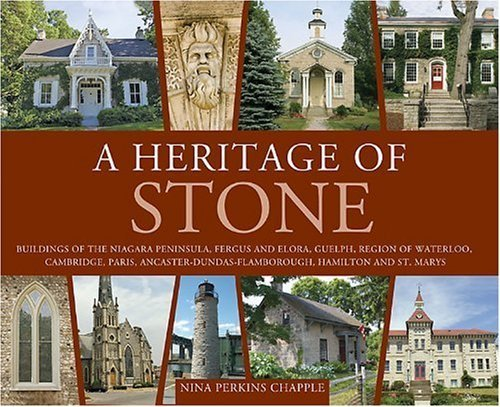 A Heritage of Stone: Buildings of Niagara, St. Catharines, the Hamilton Escarpment, Paris, Cambridge, Waterloo County, Guelph, Fergus and Elora and St. Marys (Lorimer Illustrated History) by Chapple, Nina (2006) Paperback PDF