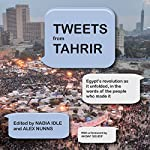 Tweets from Tahrir: Egypt's Revolution as it Unfolded, in the Words of the People Who Made it | Nadia Idle,Alex Nunns