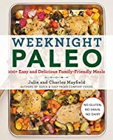 Weeknight Paleo: 100  Easy and Delicious Family-Friendly Meals