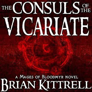 The Consuls of the Vicariate: A Mages of Bloodmyr Novel, Book 2 | [Brian Kittrell]
