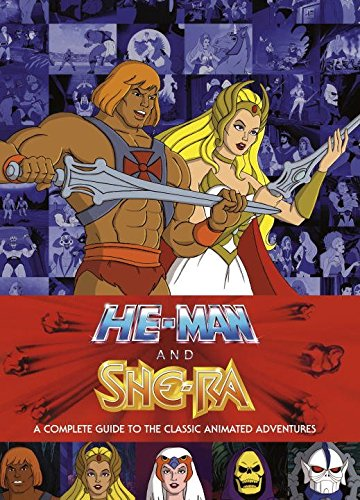 He-man and the Masters of the Universe: A Complete Guide to the Classic Animated Adventures