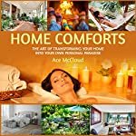 Home Comforts: The Art of Transforming Your Home into Your Own Personal Paradise | Ace McCloud