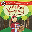 Little Red Riding Hood and Other Stories: Ladybird First Favourite Tales: Ladybird Audio Collection Audiobook by  Ladybird Narrated by Wayne Forester