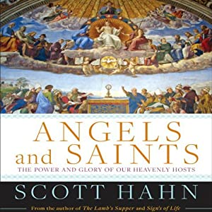 Angels and Saints: A Biblical Guide to Friendship with God's Holy Ones | [Scott Hahn]