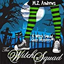 The Witch Squad: A Witch Squad Cozy Mystery, Book 1 Audiobook by M.Z. Andrews Narrated by Lisa Cordileone
