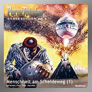 Menschheit am Scheideweg - Teil 1 (Perry Rhodan Silber Edition 80) Hörbuch