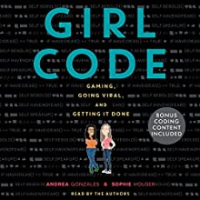 Girl Code Audiobook by Andrea Gonzales Narrated by Andrea Gonzales, Sophie Houser