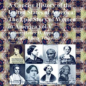 A Concise History of the United States of America, Vol. V: The Epic Story of Women in America! | [Henry Harrison Epps Jr.]