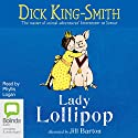 Lady Lollipop (       UNABRIDGED) by Dick King-Smith Narrated by Phyllis Logan
