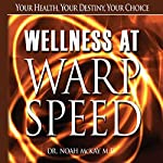 Wellness at Warp Speed: Your Health, Your Destiny, Your Choice | Noah McKay
