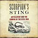 The Scorpion's Sting: Antislavery and the Coming of the Civil War Audiobook by James Oakes Narrated by James Oakes