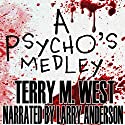 A Psycho's Medley Audiobook by Terry M. West Narrated by Larry Anderson