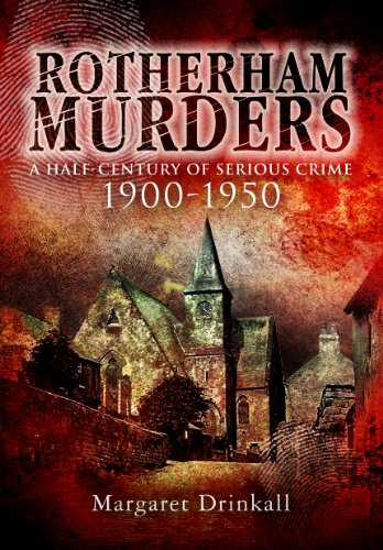 Rotherham Murders: A Half-Century of Serious Crime, 1900 - 1950 (Wharncliffe True Crime)
